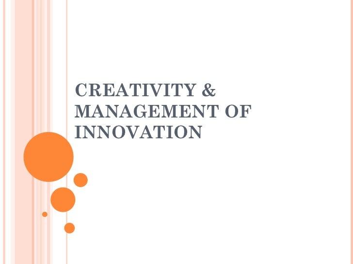 CREATIVITY & MANAGEMENT OF INNOVATION