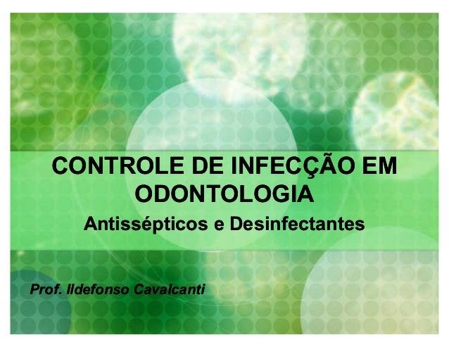 CONTROLE DE INFECÇÃO EMCONTROLE DE INFECÇÃO EM ODONTOLOGIAODONTOLOGIA Antissépticos e DesinfectantesAntissépticos e Desinf...