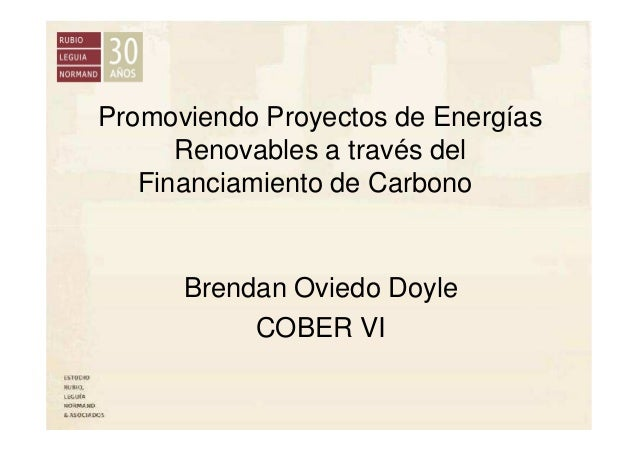 Promoviendo Proyectos de Energías Renovables a través del Financiamiento de Carbono Brendan Oviedo Doyle COBER VI
