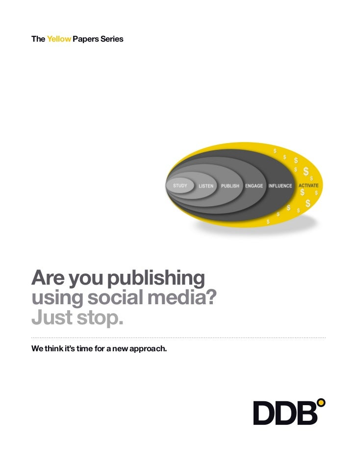 The Yellow Papers SeriesAre you publishingusing social media?Just stop.We think it's time for a new approach.