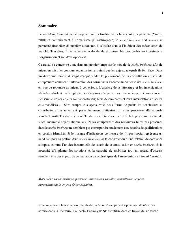 i Sommaire Le social business est une entreprise dont la finalité est la lutte contre la pauvreté (Yunus, 2010) et contrai...