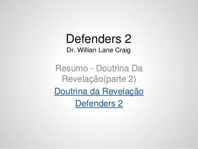 Resumo - Doutrina Da Revelação(parte 2) Doutrina da Revelação Defenders 2 Defenders 2 Dr. Willian Lane Craig