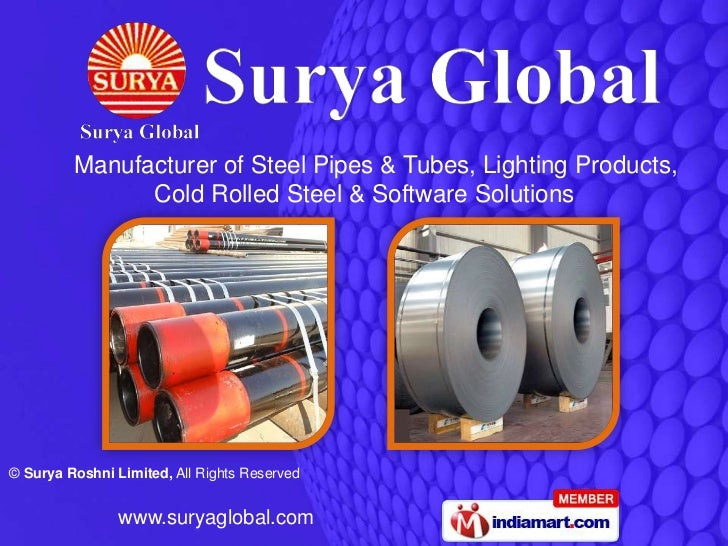 Manufacturer of Steel Pipes & Tubes, Lighting Products,               Cold Rolled Steel & Software Solutions© Surya Roshni...