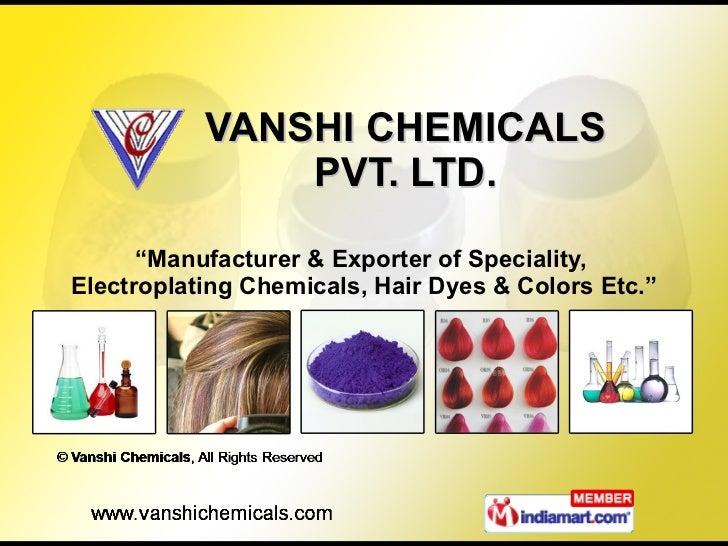 "VANSHI CHEMICALS PVT. LTD. "" Manufacturer & Exporter of Speciality,  Electroplating Chemicals, Hair Dyes & Colors Etc."""