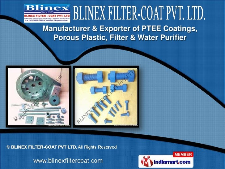 Manufacturer & Exporter of PTEE Coatings,  Porous Plastic, Filter & Water Purifier