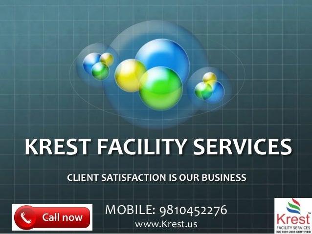 KREST&FACILITY&SERVICES& CLIENT&SATISFACTION&IS&OUR&BUSINESS& MOBILE:(9810452276( www.Krest.us(