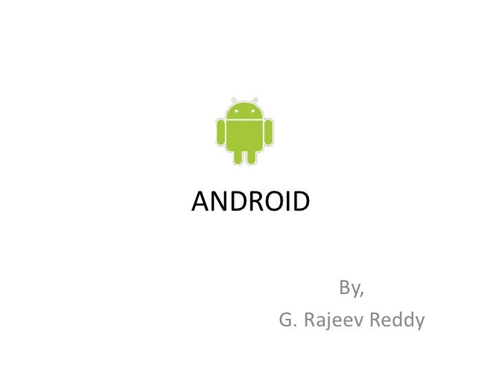 ANDROID            By,     G. Rajeev Reddy