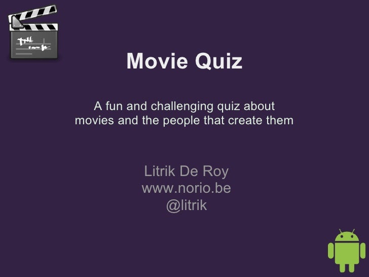 Movie Quiz A fun and challenging quiz about movies and the people that create them Litrik De Roy www.norio.be @litrik