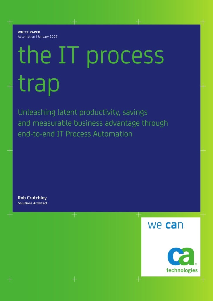 WHITE PAPER Automation   January 2009     the IT process trap Unleashing latent productivity, savings and measurable busin...