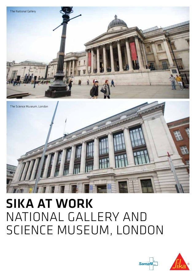 SIKA AT WORK NATIONAL GALLERY AND SCIENCE MUSEUM, LONDON The National Gallery The Science Museum, London
