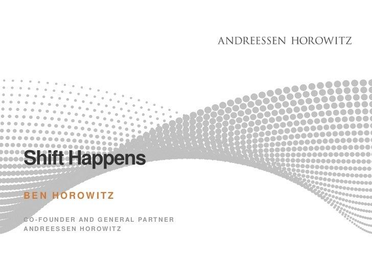 Shift Happens<br />BEN HOROWITZ<br />CO-FOUNDER AND GENERAL PARTNER<br />ANDREESSEN HOROWITZ<br />