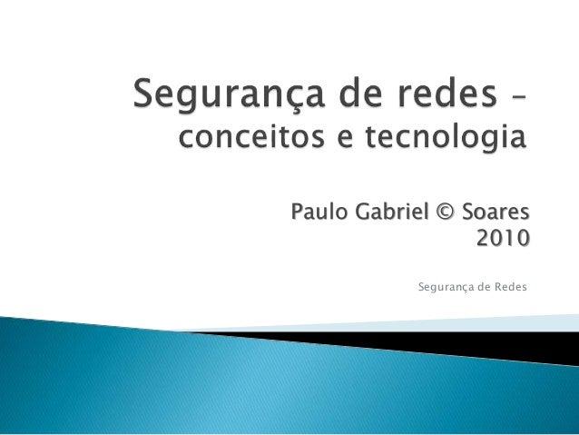 Paulo Gabriel © Soares  2010  Segurança de Redes