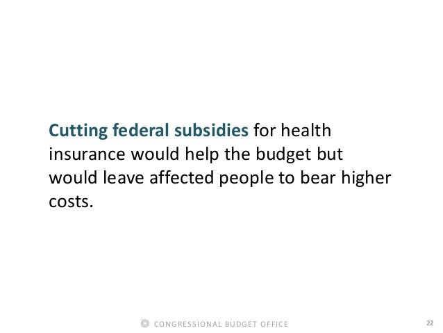22CONGRESSIONAL BUDGET OFFICE Cutting federal subsidies for health insurance would help the budget but would leave affecte...