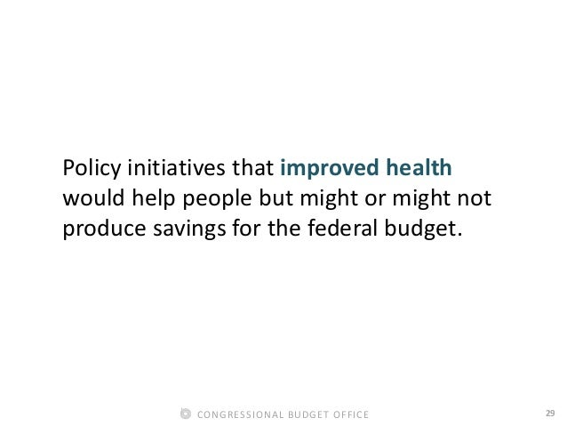 29CONGRESSIONAL BUDGET OFFICE Policy initiatives that improved health would help people but might or might not produce sav...