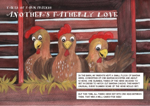TALES OF FARM FRIENDS ANOTHER'S FATHERLY LOVE In the barn, my parents kept a small flock of bantam hens, consisting of one...