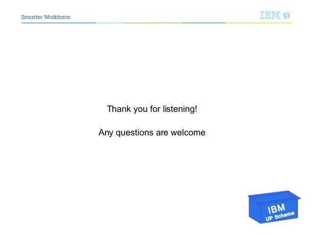 IBM UP Scheme Thank you for listening! Any questions are welcome