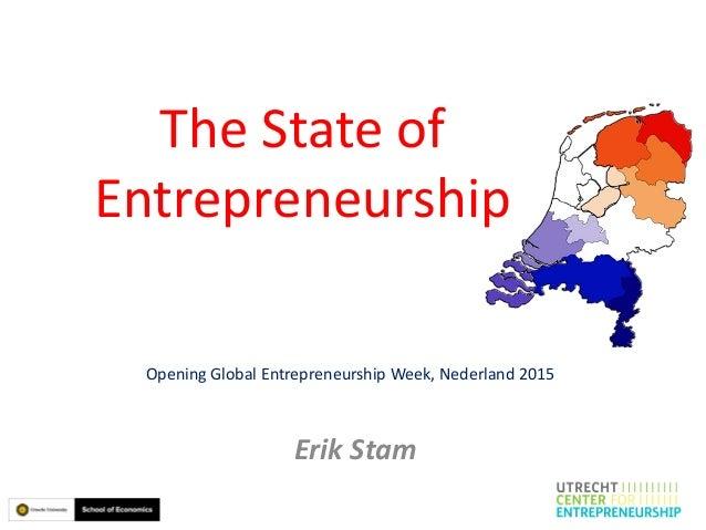 The State of Entrepreneurship Erik Stam Opening Global Entrepreneurship Week, Nederland 2015