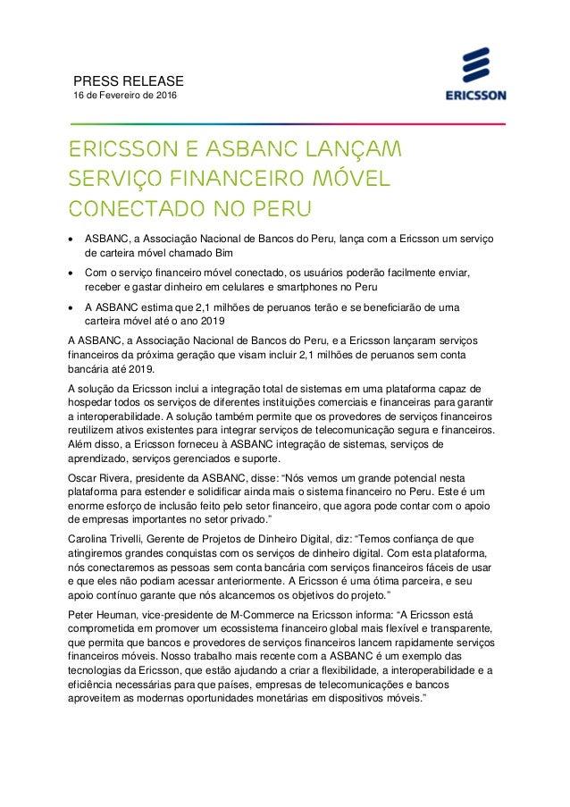 PRESS RELEASE 16 de Fevereiro de 2016 Ericsson e ASBANC lançam serviço financeiro móvel conectado no Peru • ASBANC, a Asso...