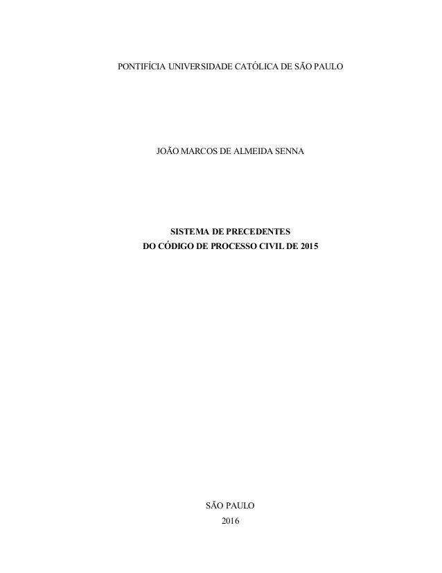 PONTIFÍCIA UNIVERSIDADE CATÓLICA DE SÃO PAULO JOÃO MARCOS DE ALMEIDA SENNA SISTEMA DE PRECEDENTES DO CÓDIGO DE PROCESSO CI...