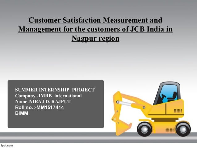Customer Satisfaction Measurement and Management for the customers of JCB India in Nagpur region SUMMER INTERNSHIP PROJECT...