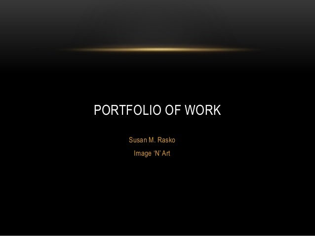 Susan M. Rasko Image 'N' Art PORTFOLIO OF WORK