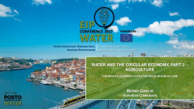 1 WATER INNOVATION: BRIDGING GAPS, CREATING OPPORTUNITIES 27 AND 28 SEPTEMBER 2017 ALFÂNDEGA PORTO CONGRESS CENTRE WATER A...