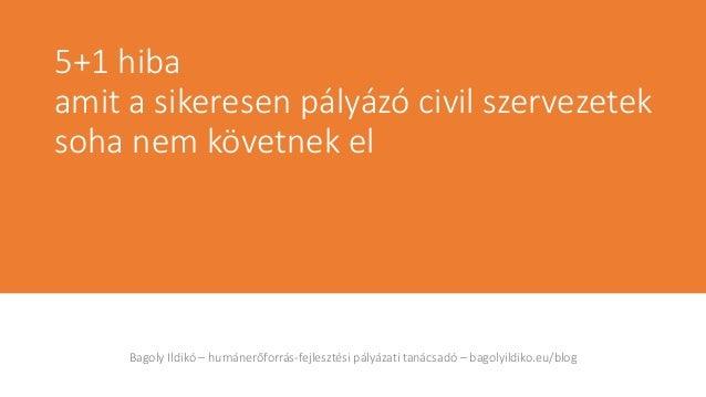 Bagoly Ildikó – humánerőforrás-fejlesztési pályázati tanácsadó – bagolyildiko.eu/blog 5+1 hiba amit a sikeresen pályázó ci...