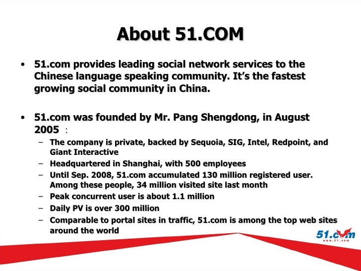 About  51.COM <ul><li>51.com provides leading social network services to the Chinese language speaking community. It's the...
