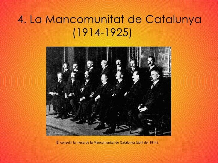 4. La Mancomunitat de Catalunya (1914-1925) El consell i la mesa de la Mancomunitat de Catalunya (abril del 1914).