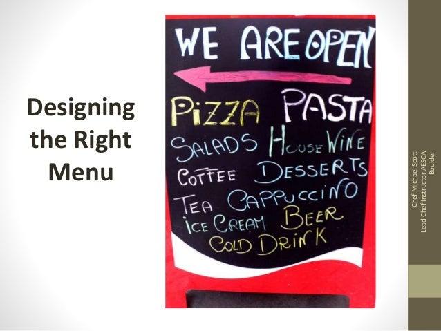 Designing the Right Menu ChefMichaelScott LeadChefInstructorAESCA Boulder