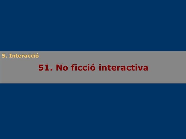 51. No ficció interactiva 5. Interacció