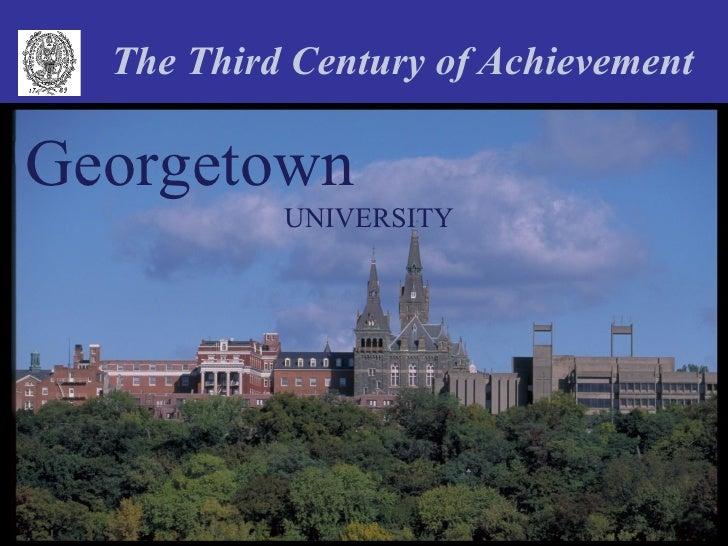The Third Century of AchievementGeorgetown           UNIVERSITY