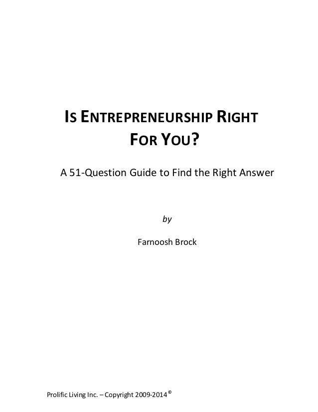 IS	   ENTREPRENEURSHIP	   RIGHT	   	    FOR	   YOU?	    A	   51-­‐Question	   Guide	   to	   Find	   the	   Right	   An...