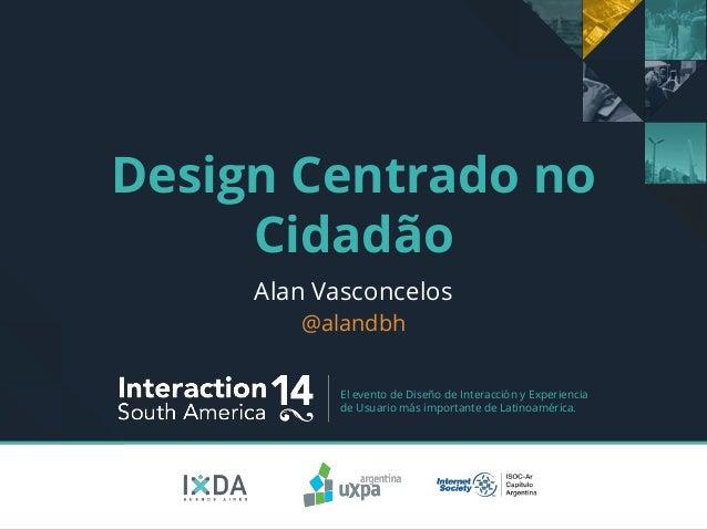 El evento de Diseño de Interacción y Experiencia de Usuario más importante de Latinoamérica. Design Centrado no Cidadão Al...