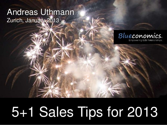 Andreas UthmannZurich, January 2013 5+1 Sales Tips for 2013                   Copyright 2012 by Blueconomics Business Solu...