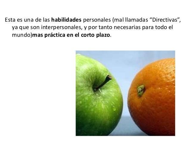 """Esta es una de las habilidades personales (mal llamadas """"Directivas"""", ya que son interpersonales, y por tanto necesarias p..."""