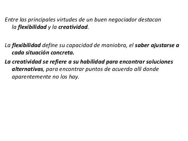Entre las principales virtudes de un buen negociador destacan la flexibilidad y la creatividad. La flexibilidad define su ...