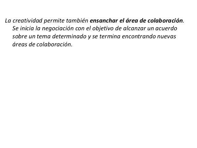 La creatividad permite también ensanchar el área de colaboración. Se inicia la negociación con el objetivo de alcanzar un ...