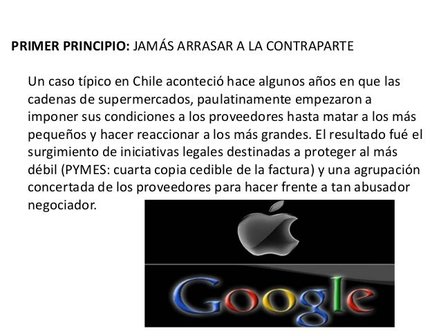 PRIMER PRINCIPIO: JAMÁS ARRASAR A LA CONTRAPARTE Un caso típico en Chile aconteció hace algunos años en que las cadenas de...