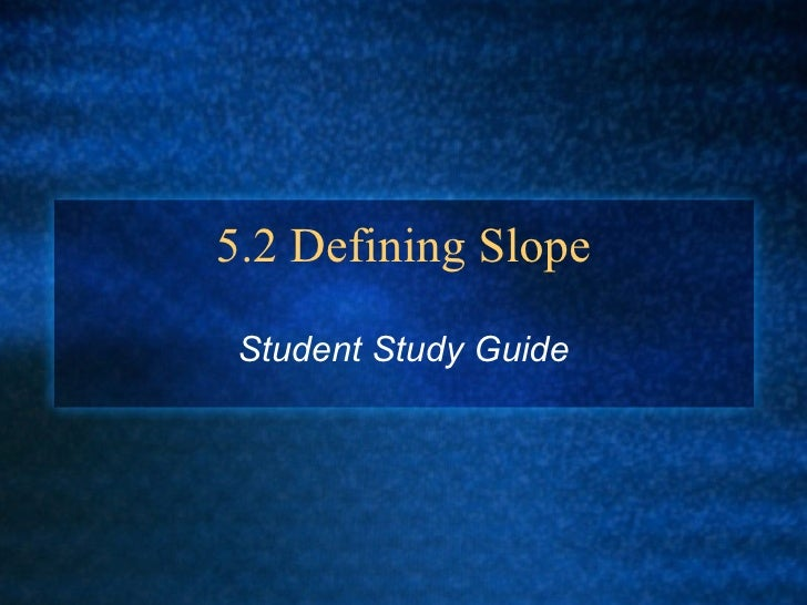 5.2 Defining Slope Student Study Guide