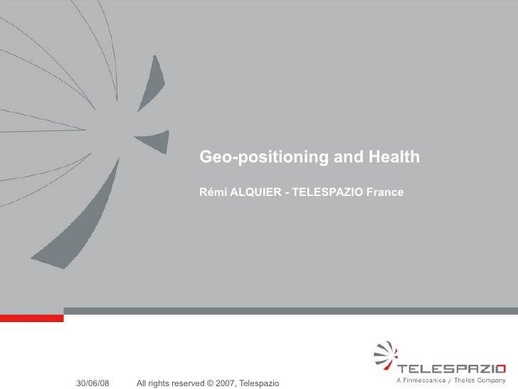 Geo-positioning and Health Rémi ALQUIER - TELESPAZIO France