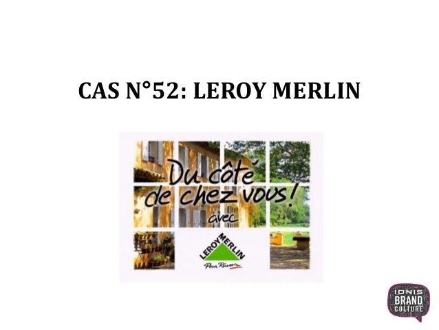 CAS N°52: LEROY MERLIN  1