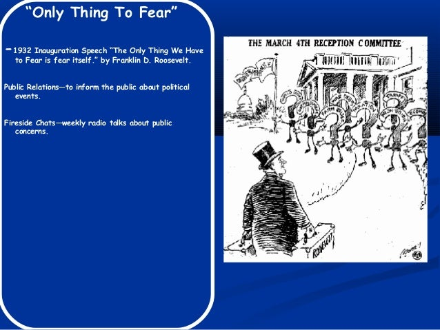 """""""Only Thing To Fear"""" -1932 Inauguration Speech """"The Only Thing We Have to Fear is fear itself."""" by Franklin D. Roosevelt. ..."""