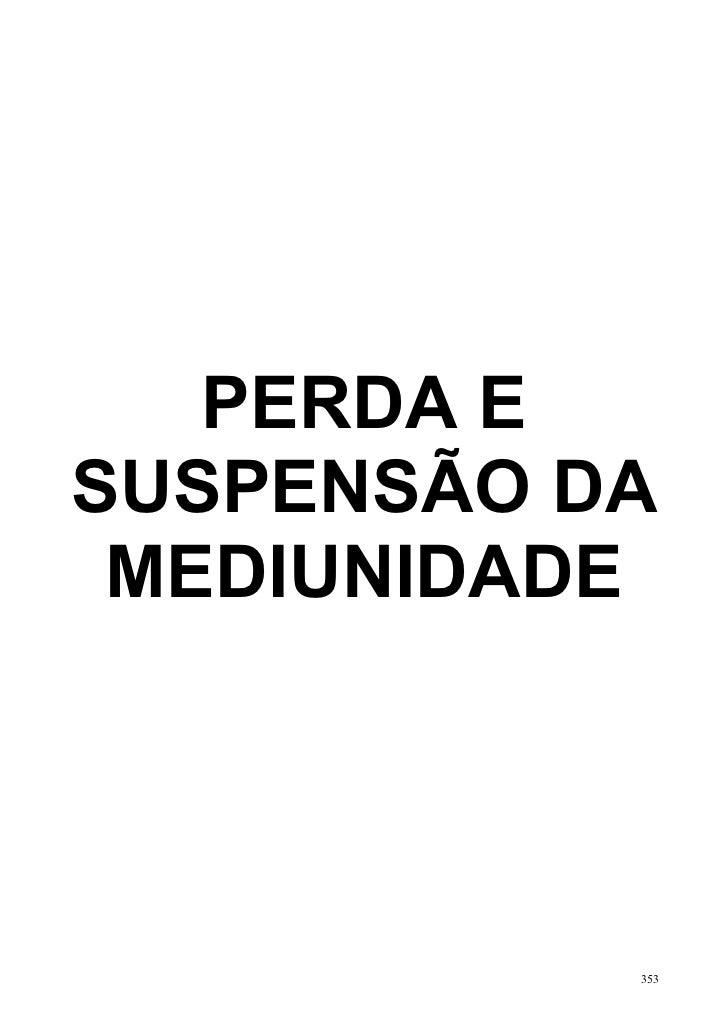 PERDA ESUSPENSÃO DA MEDIUNIDADE           353