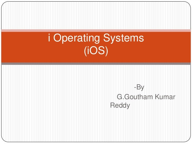 i Operating Systems       (iOS)                  -By              G.Goutham Kumar            Reddy