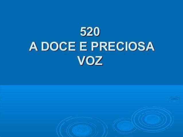 520520 A DOCE E PRECIOSAA DOCE E PRECIOSA VOZVOZ