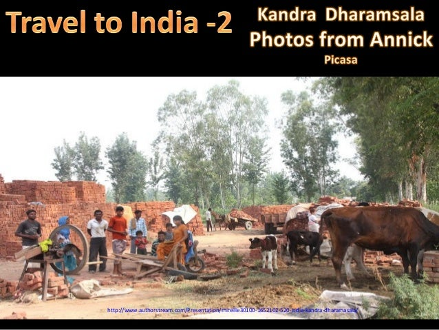 http://www.authorstream.com/Presentation/mireille30100-1652102-520-india-kandra-dharamasala/