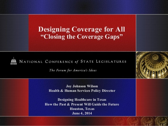 "Designing Coverage for All ""Closing the Coverage Gaps"" Joy Johnson Wilson Health & Human Services Policy Director Designin..."