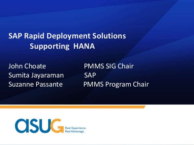 SAP Rapid Deployment SolutionsSupporting HANAJohn Choate PMMS SIG ChairSumita Jayaraman SAPSuzanne Passante PMMS Program C...