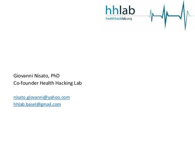 Giovanni Nisato, PhD Co-founder Health Hacking Lab nisato.giovanni@yahoo.com hhlab.basel@gmail.com